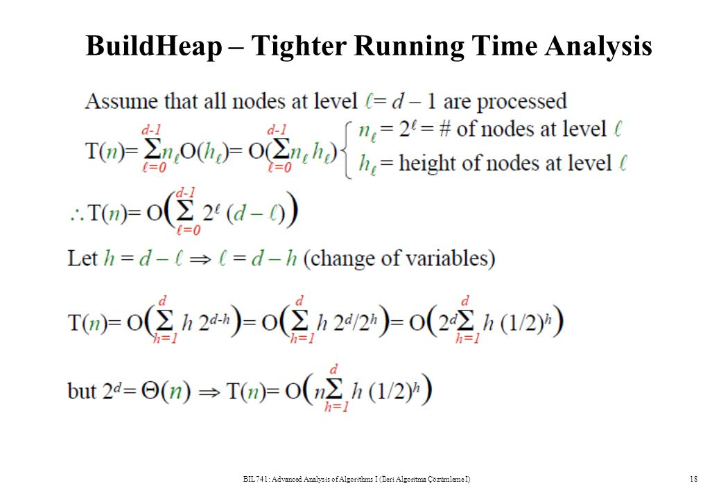 BuildHeap – Tighter Running Time Analysis BIL741: Advanced Analysis of Algorithms I (İleri Algoritma Çözümleme I)18