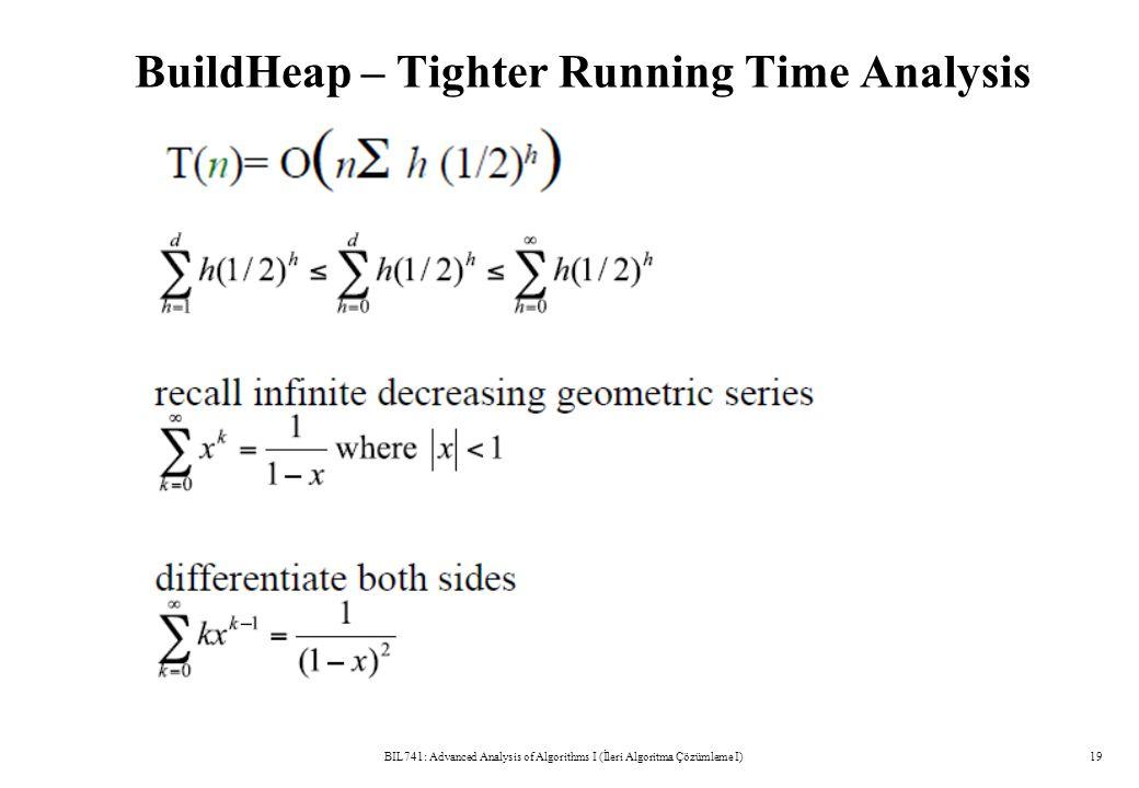 BuildHeap – Tighter Running Time Analysis BIL741: Advanced Analysis of Algorithms I (İleri Algoritma Çözümleme I)19
