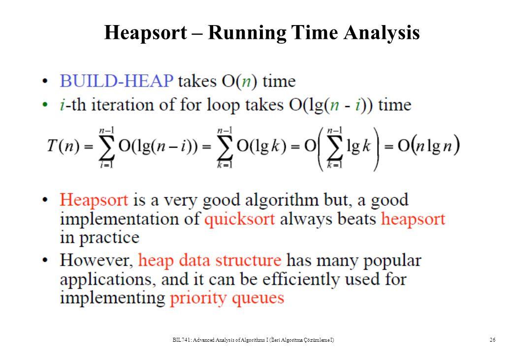 Heapsort – Running Time Analysis BIL741: Advanced Analysis of Algorithms I (İleri Algoritma Çözümleme I)26