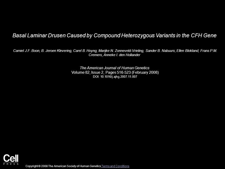 Basal Laminar Drusen Caused by Compound Heterozygous Variants in the CFH Gene Camiel J.F. Boon, B. Jeroen Klevering, Carel B. Hoyng, Marijke N. Zonnev