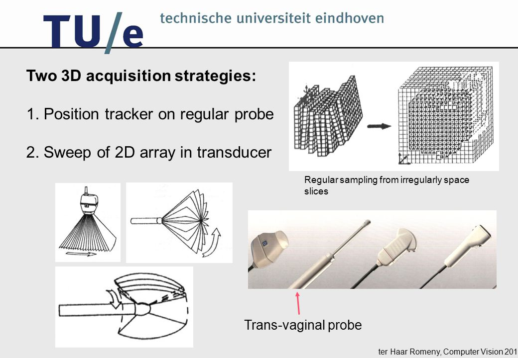 ter Haar Romeny, Computer Vision 2014 Two 3D acquisition strategies: 1.