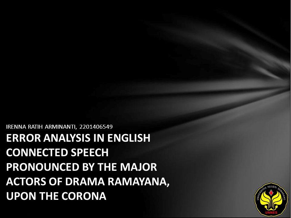 IRENNA RATIH ARMINANTI, 2201406549 ERROR ANALYSIS IN ENGLISH CONNECTED SPEECH PRONOUNCED BY THE MAJOR ACTORS OF DRAMA RAMAYANA, UPON THE CORONA