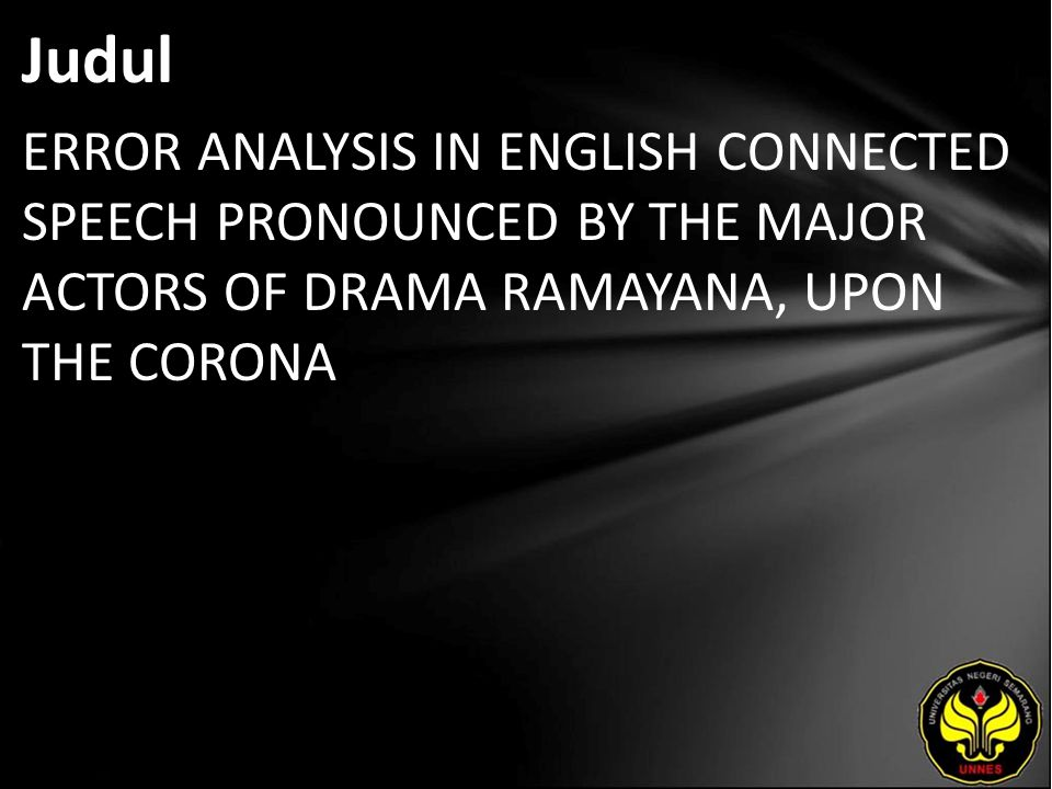 Judul ERROR ANALYSIS IN ENGLISH CONNECTED SPEECH PRONOUNCED BY THE MAJOR ACTORS OF DRAMA RAMAYANA, UPON THE CORONA