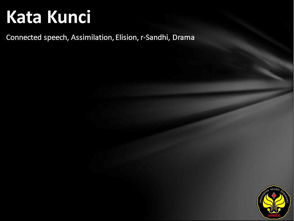 Kata Kunci Connected speech, Assimilation, Elision, r-Sandhi, Drama