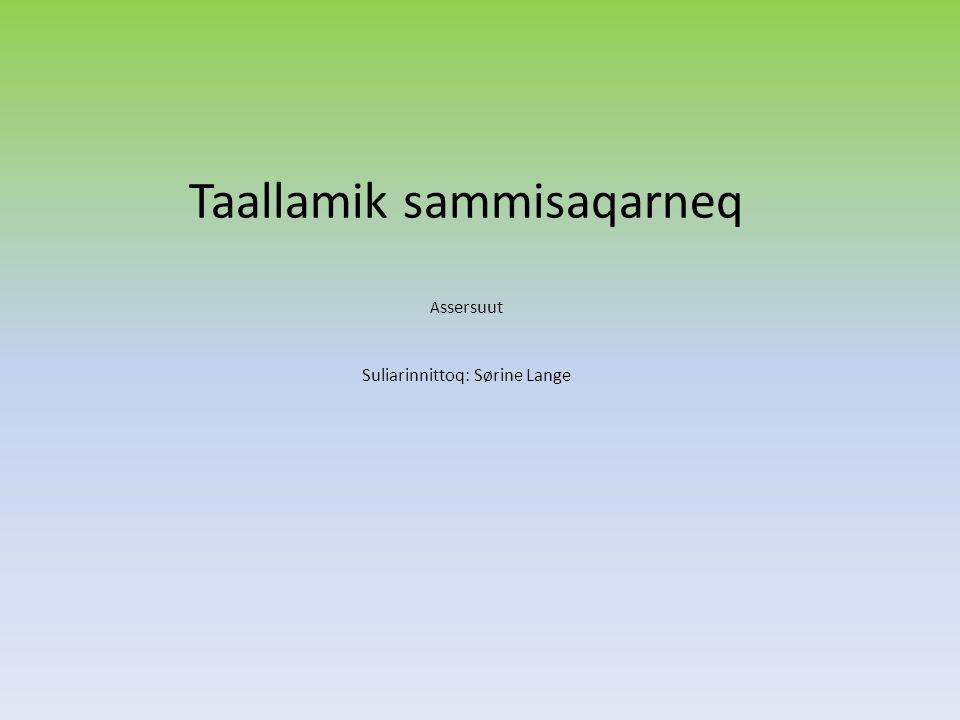Taallamik sammisaqarneq A ssersuut Suliarinnittoq: Sørine Lange