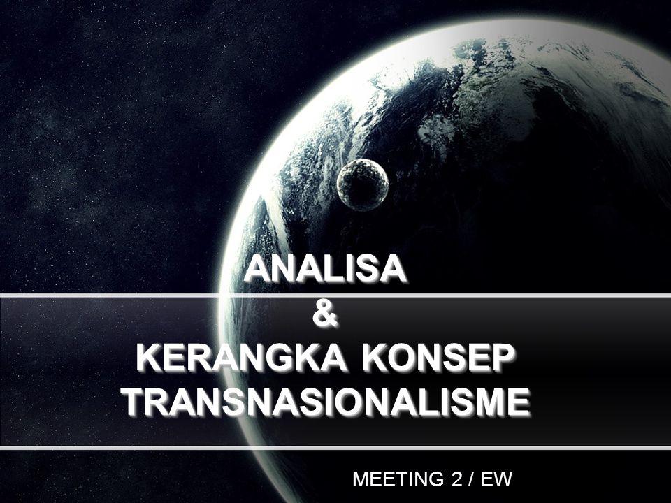 ANALISA & KERANGKA KONSEP TRANSNASIONALISME MEETING 2 / EW