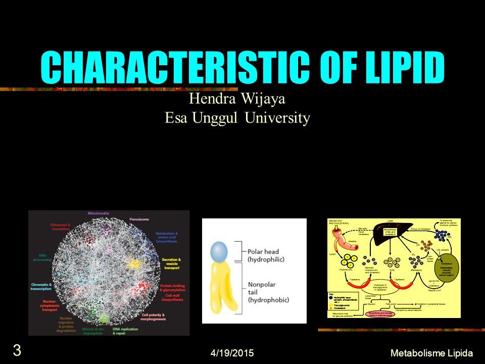 CHARACTERISTIC OF LIPID 4/19/2015 3 Metabolisme Lipida Hendra Wijaya Esa Unggul University