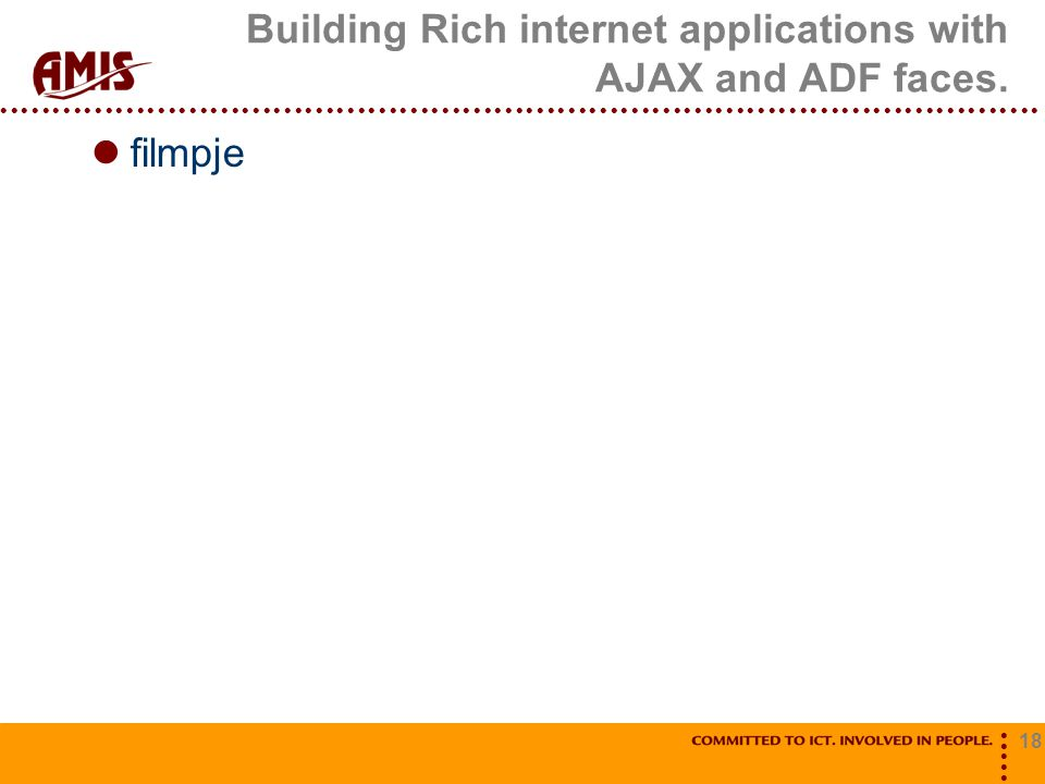 18 Building Rich internet applications with AJAX and ADF faces. filmpje