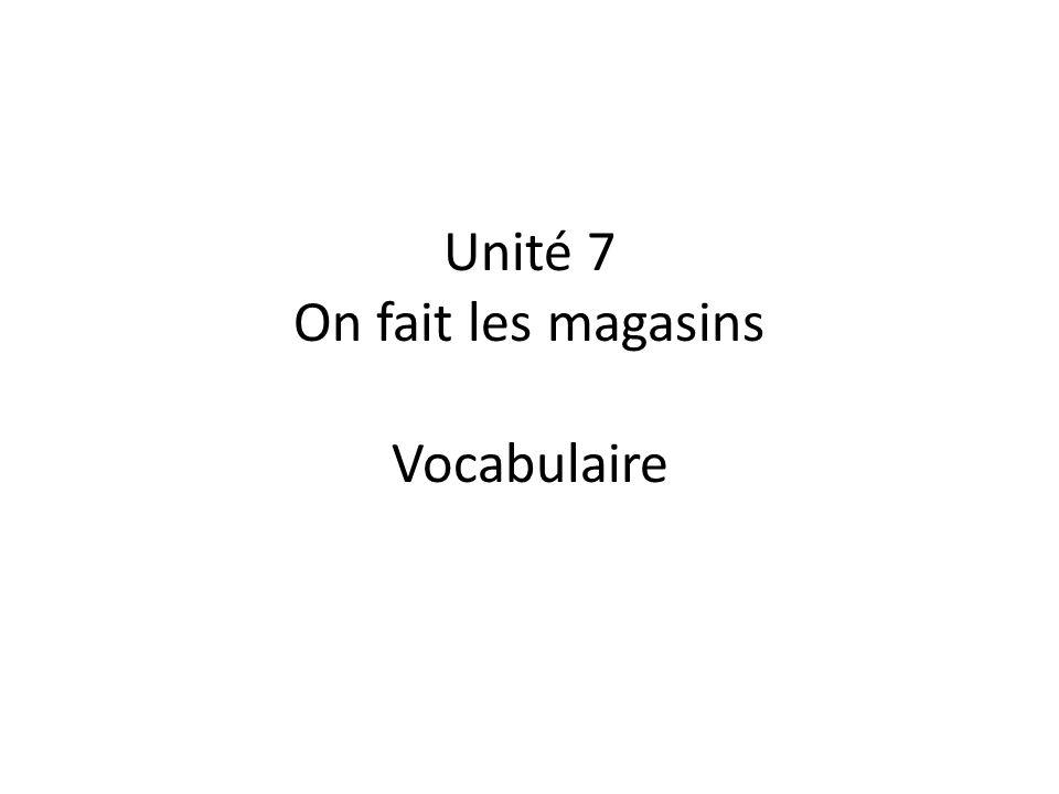 Unité 7 On fait les magasins Vocabulaire