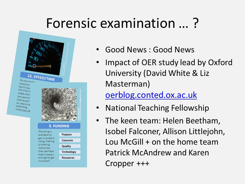 Forensic examination … ? Good News : Good News Impact of OER study lead by Oxford University (David White & Liz Masterman) oerblog.conted.ox.ac.uk oer