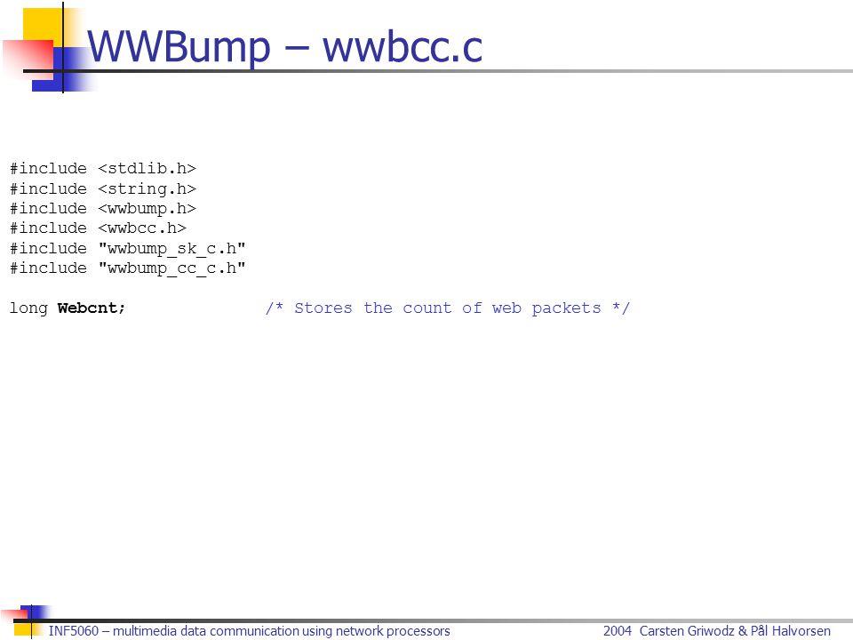 2004 Carsten Griwodz & Pål HalvorsenINF5060 – multimedia data communication using network processors WWBump – wwbcc.c #include #include