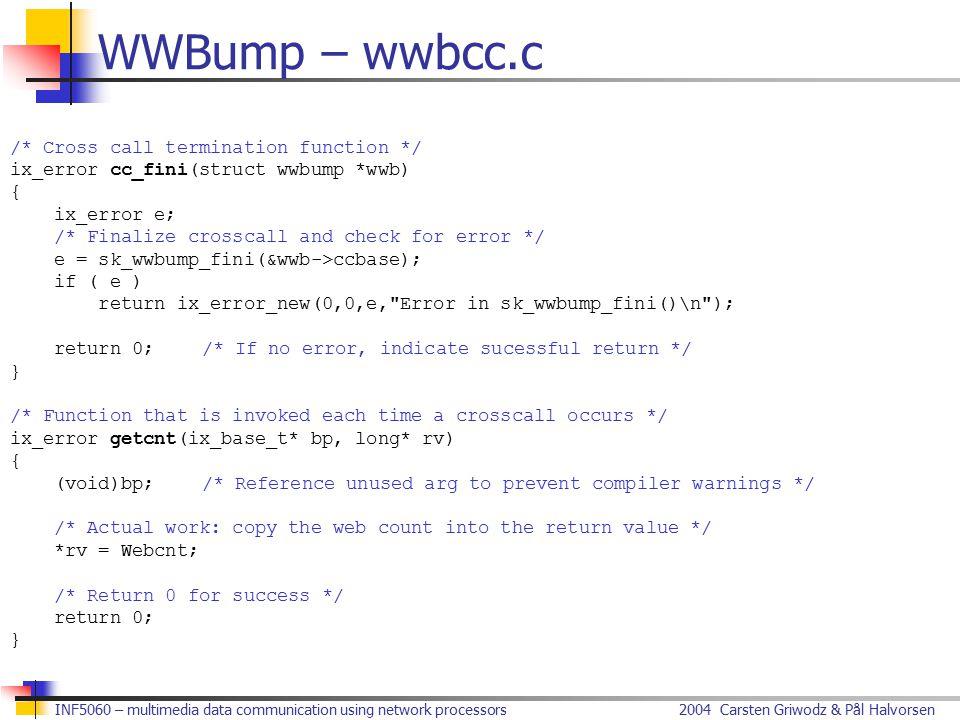2004 Carsten Griwodz & Pål HalvorsenINF5060 – multimedia data communication using network processors WWBump – wwbcc.c /* Cross call termination functi