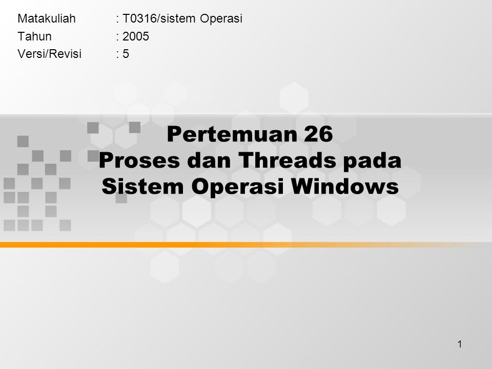 1 Pertemuan 26 Proses dan Threads pada Sistem Operasi Windows Matakuliah: T0316/sistem Operasi Tahun: 2005 Versi/Revisi: 5
