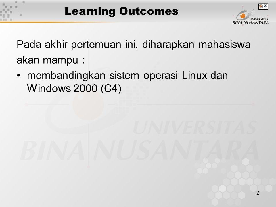 2 Learning Outcomes Pada akhir pertemuan ini, diharapkan mahasiswa akan mampu : membandingkan sistem operasi Linux dan Windows 2000 (C4)