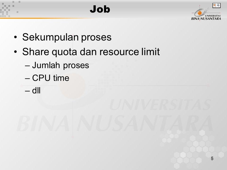 5 Job Sekumpulan proses Share quota dan resource limit –Jumlah proses –CPU time –dll