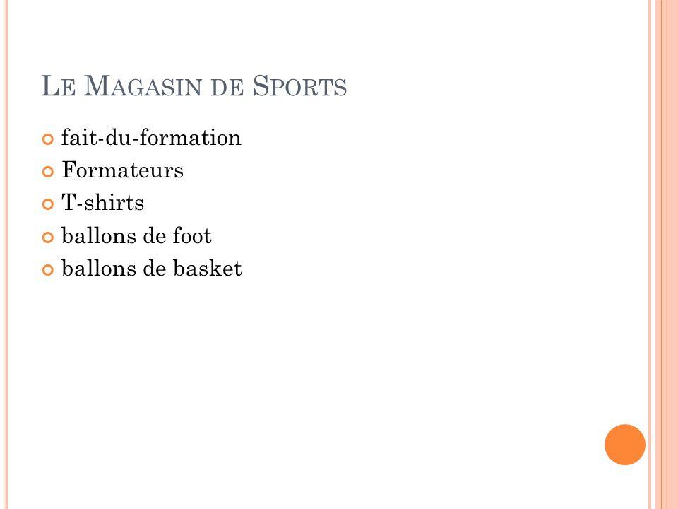 L E M AGASIN DE S PORTS fait-du-formation Formateurs T-shirts ballons de foot ballons de basket
