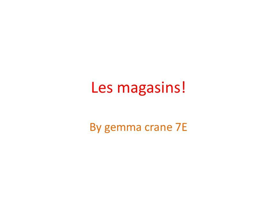 Les magasins! By gemma crane 7E
