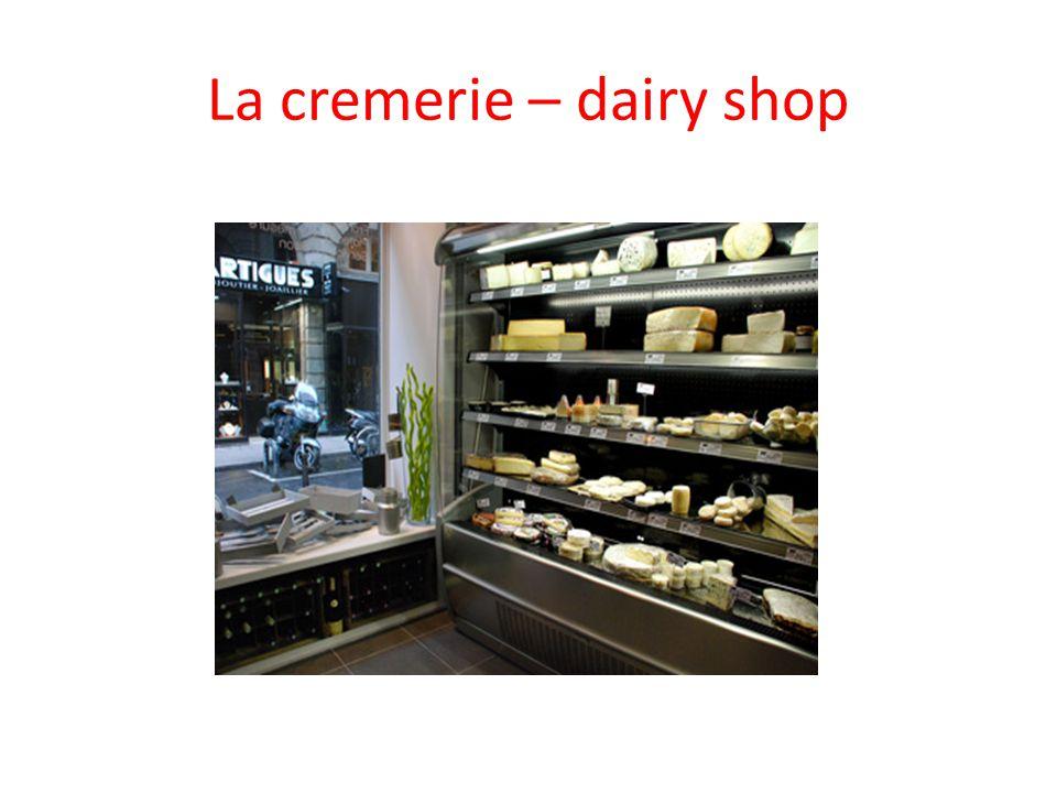 La cremerie – dairy shop