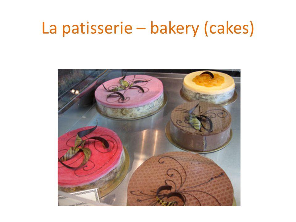 La patisserie – bakery (cakes)