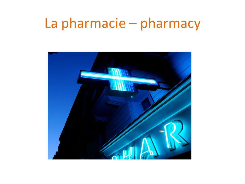 La pharmacie – pharmacy