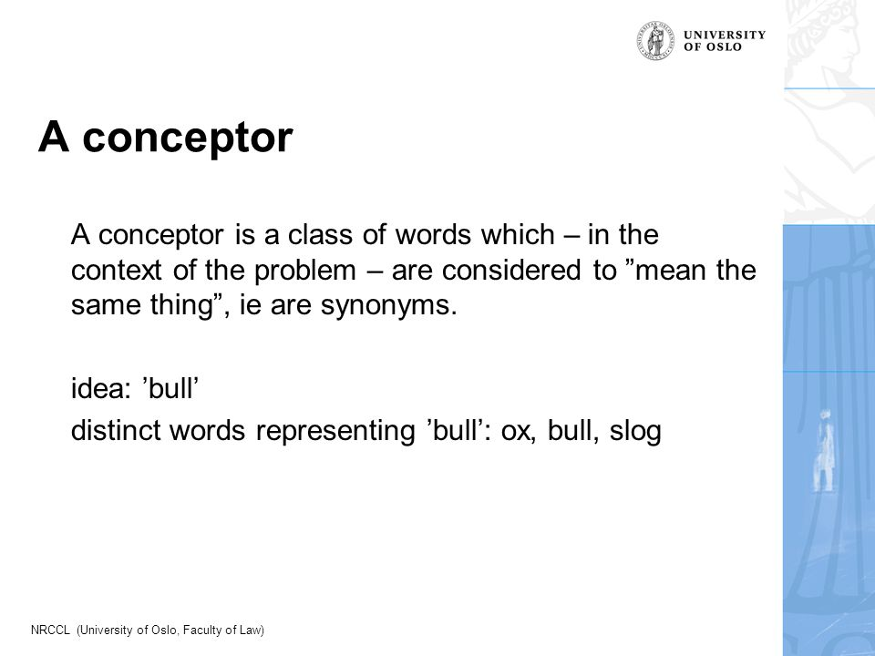 NRCCL (University of Oslo, Faculty of Law) A conceptor A conceptor is a class of words which – in the context of the problem – are considered to mean the same thing , ie are synonyms.