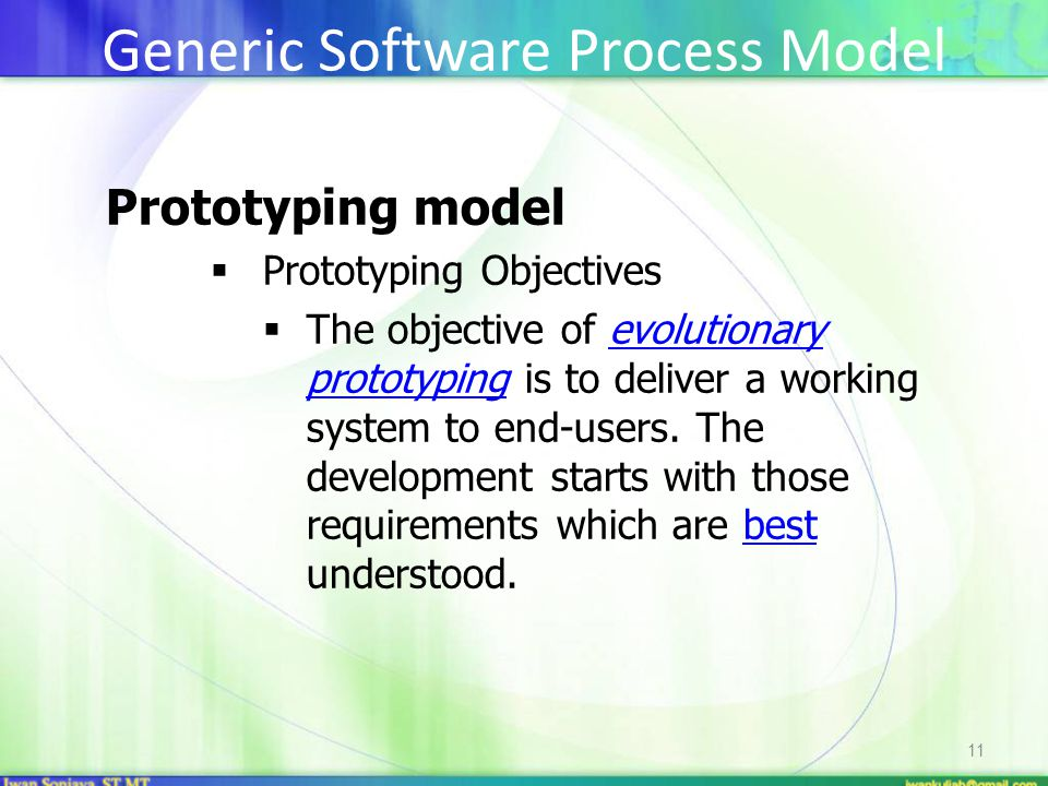 11 Prototyping model  Prototyping Objectives  The objective of evolutionary prototyping is to deliver a working system to end-users. The development