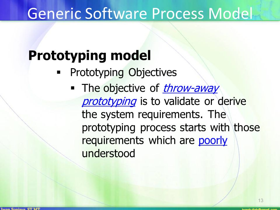 13 Prototyping model  Prototyping Objectives  The objective of throw-away prototyping is to validate or derive the system requirements. The prototyp