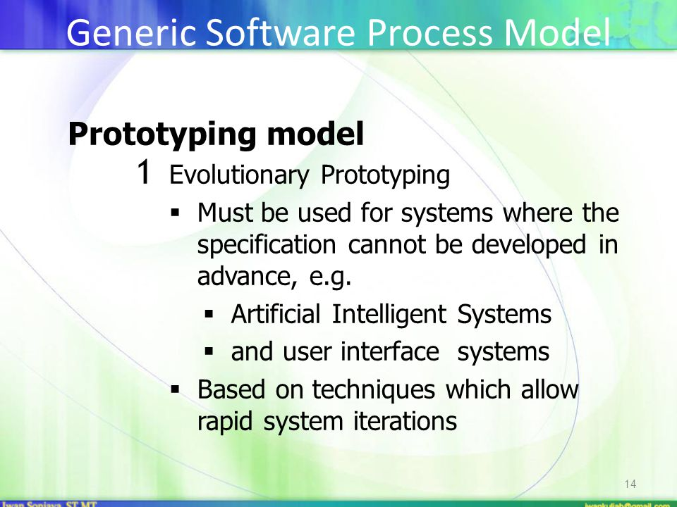 14 Prototyping model 1 Evolutionary Prototyping  Must be used for systems where the specification cannot be developed in advance, e.g.  Artificial I