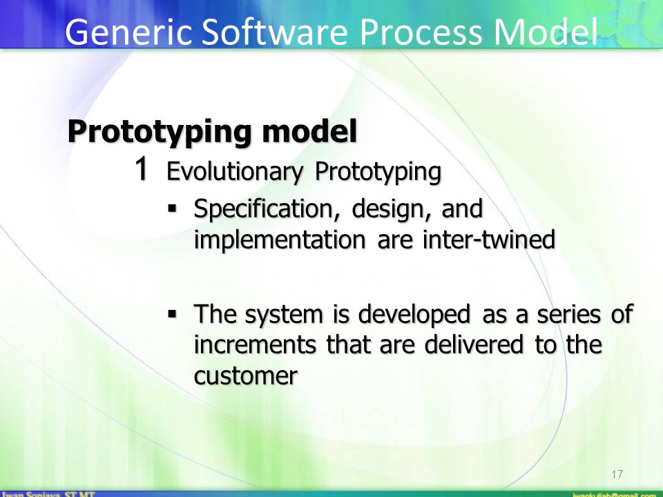 17 Prototyping model 1 Evolutionary Prototyping  Specification, design, and implementation are inter-twined  The system is developed as a series of
