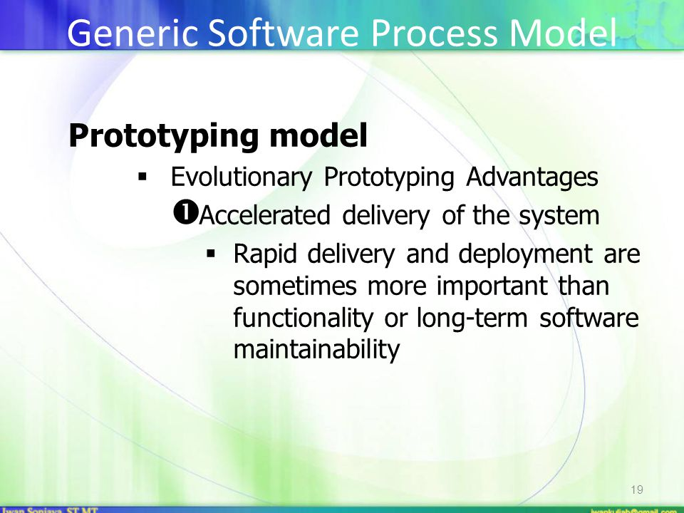 19 Prototyping model  Evolutionary Prototyping Advantages  Accelerated delivery of the system  Rapid delivery and deployment are sometimes more imp