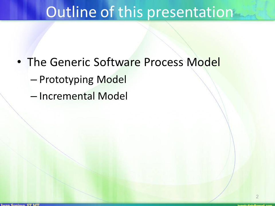 Outline of this presentation The Generic Software Process Model – Prototyping Model – Incremental Model 2
