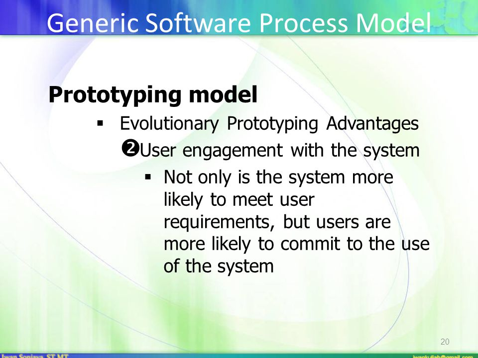 20 Prototyping model  Evolutionary Prototyping Advantages  User engagement with the system  Not only is the system more likely to meet user require