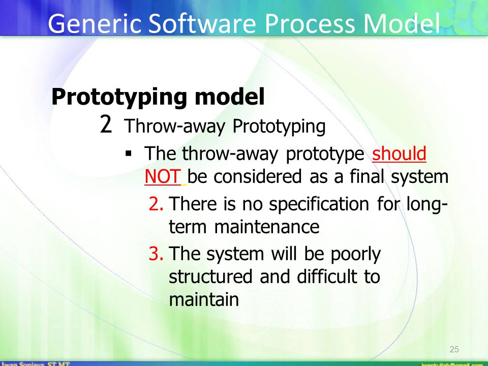 25 Prototyping model 2 Throw-away Prototyping  The throw-away prototype should NOT be considered as a final system 2.There is no specification for lo