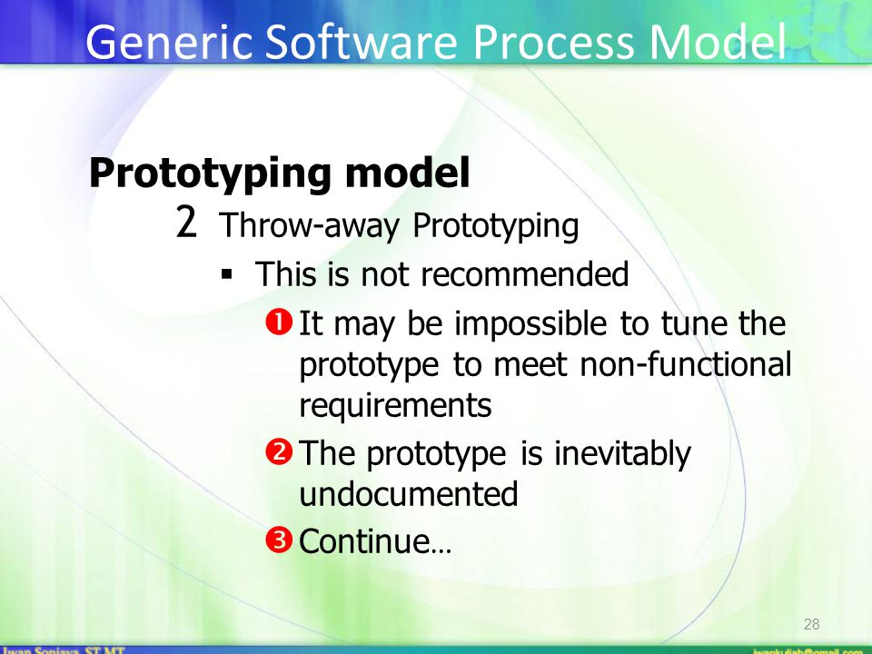 28 Prototyping model 2 Throw-away Prototyping  This is not recommended  It may be impossible to tune the prototype to meet non-functional requiremen