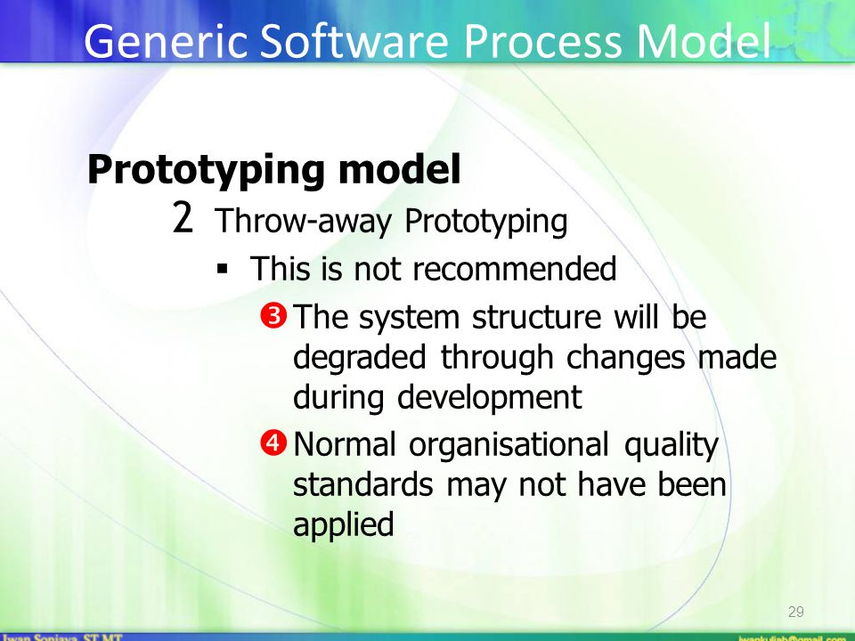 29 Prototyping model 2 Throw-away Prototyping  This is not recommended  The system structure will be degraded through changes made during developmen