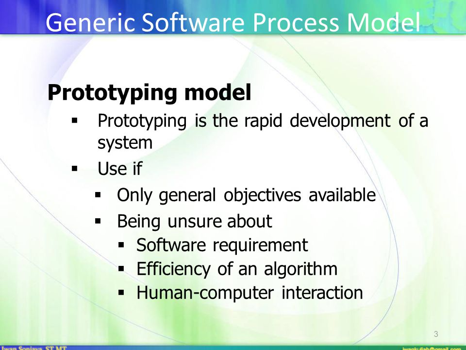 3 Prototyping model  Prototyping is the rapid development of a system  Use if  Only general objectives available  Being unsure about  Software re