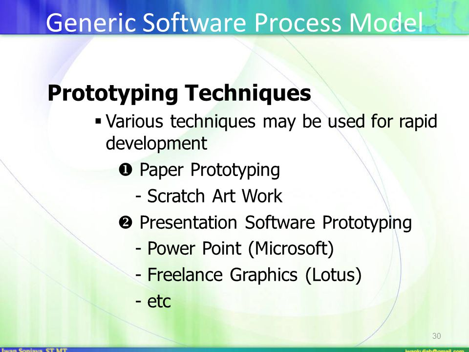 30 Prototyping Techniques  Various techniques may be used for rapid development  Paper Prototyping - Scratch Art Work  Presentation Software Prototyping - Power Point (Microsoft) - Freelance Graphics (Lotus) - etc Generic Software Process Model
