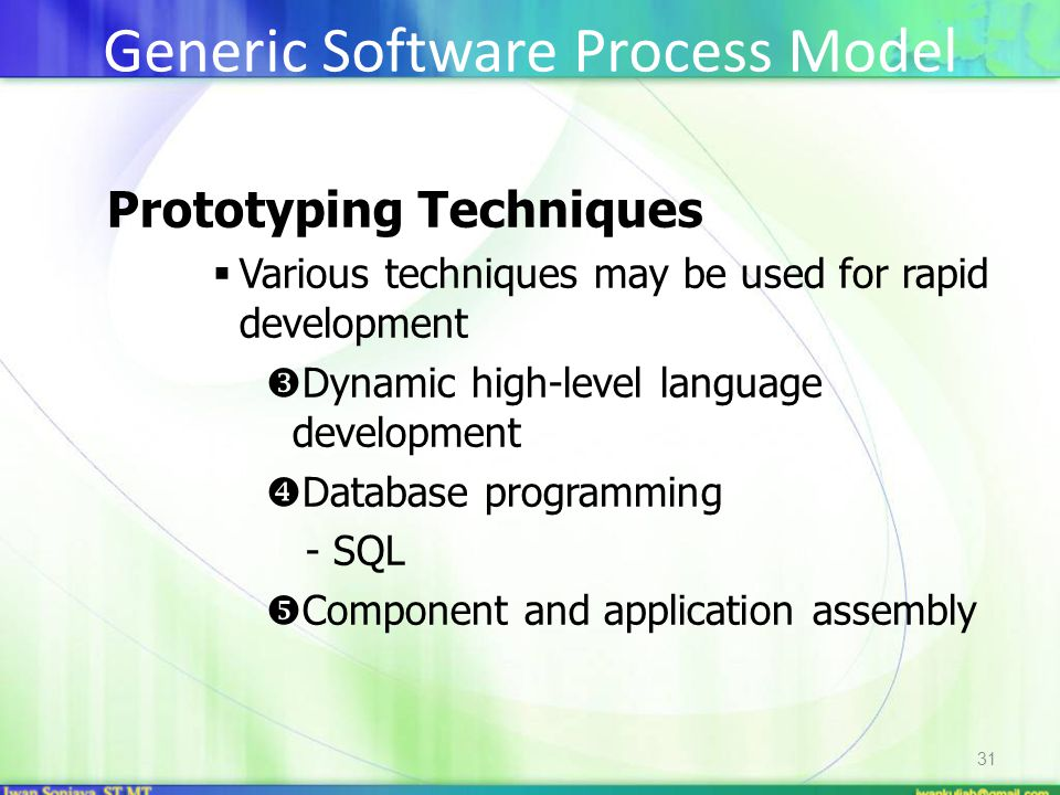 31 Prototyping Techniques  Various techniques may be used for rapid development  Dynamic high-level language development  Database programming - SQL  Component and application assembly Generic Software Process Model