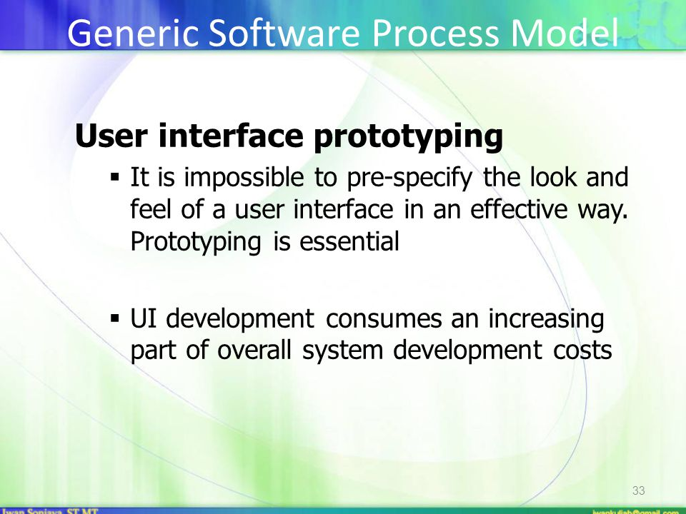 33 User interface prototyping  It is impossible to pre-specify the look and feel of a user interface in an effective way. Prototyping is essential 