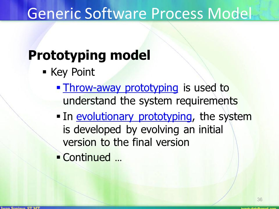 36 Prototyping model  Key Point  Throw-away prototyping is used to understand the system requirements  In evolutionary prototyping, the system is d