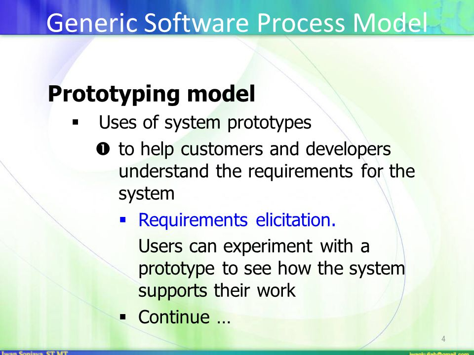 4 Prototyping model  Uses of system prototypes  to help customers and developers understand the requirements for the system  Requirements elicitati