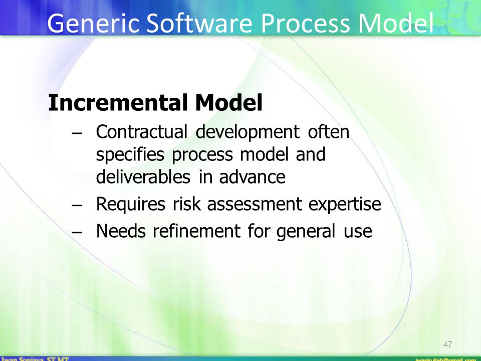 Incremental Model – Contractual development often specifies process model and deliverables in advance – Requires risk assessment expertise – Needs refinement for general use 47 Generic Software Process Model
