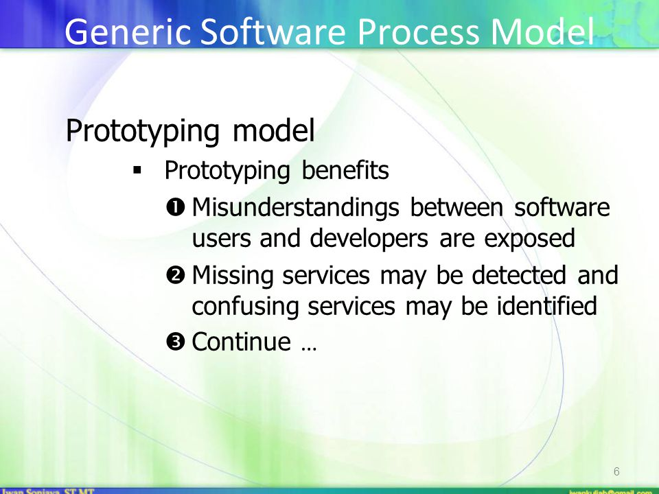 6 Prototyping model  Prototyping benefits  Misunderstandings between software users and developers are exposed  Missing services may be detected and confusing services may be identified  Continue … Generic Software Process Model
