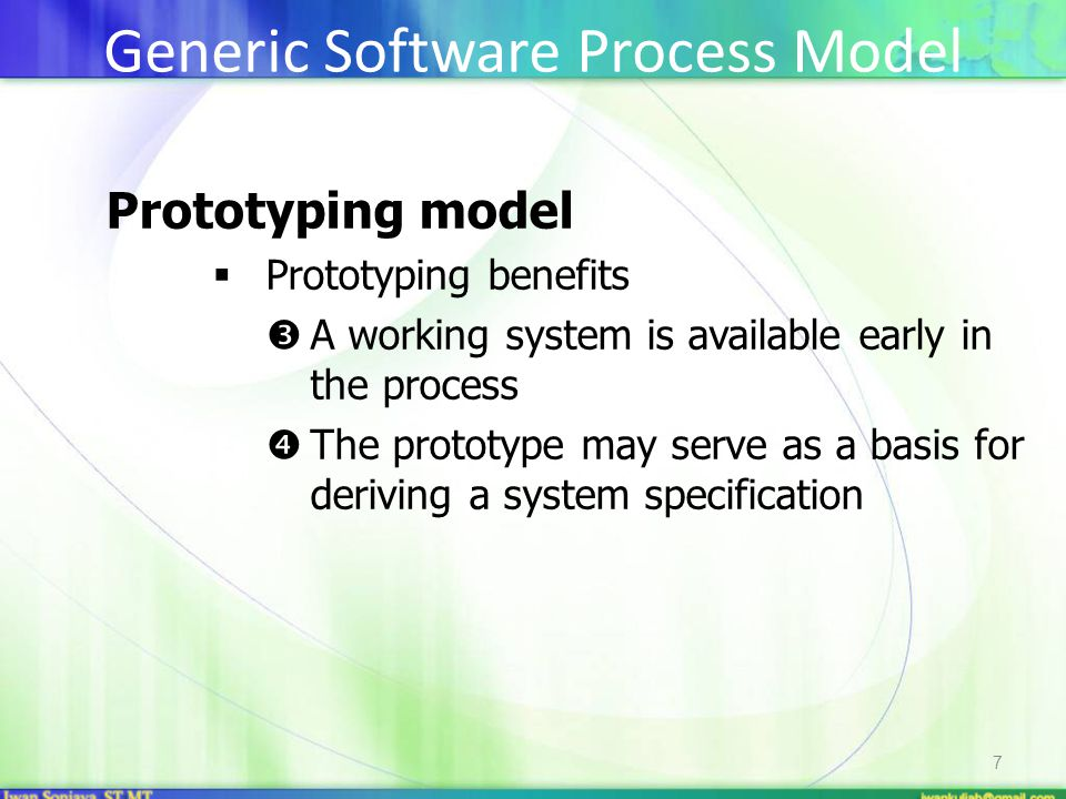 7 Prototyping model  Prototyping benefits  A working system is available early in the process  The prototype may serve as a basis for deriving a system specification Generic Software Process Model