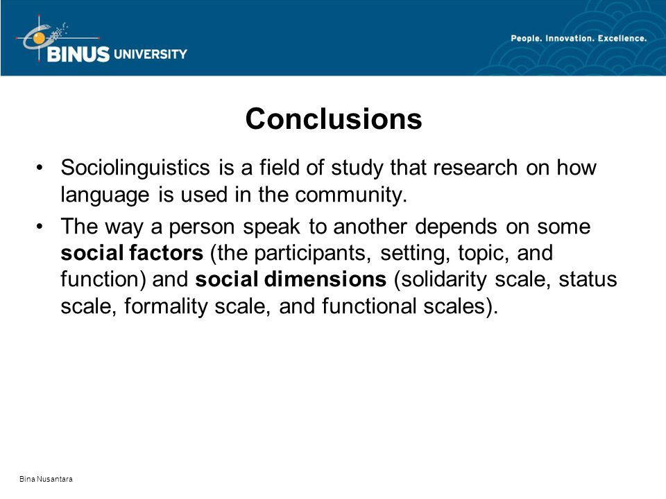Bina Nusantara Conclusions Sociolinguistics is a field of study that research on how language is used in the community.