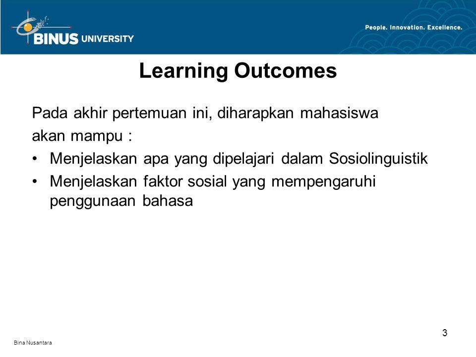 Bina Nusantara Pada akhir pertemuan ini, diharapkan mahasiswa akan mampu : Menjelaskan apa yang dipelajari dalam Sosiolinguistik Menjelaskan faktor sosial yang mempengaruhi penggunaan bahasa Learning Outcomes 3