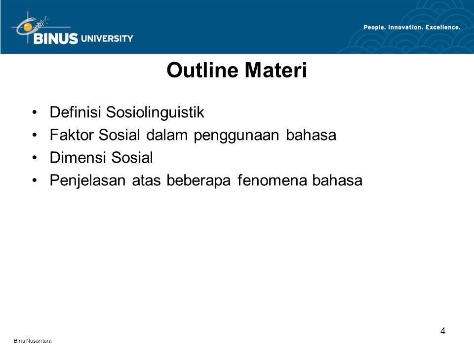 Bina Nusantara Definisi Sosiolinguistik Faktor Sosial dalam penggunaan bahasa Dimensi Sosial Penjelasan atas beberapa fenomena bahasa Outline Materi 4