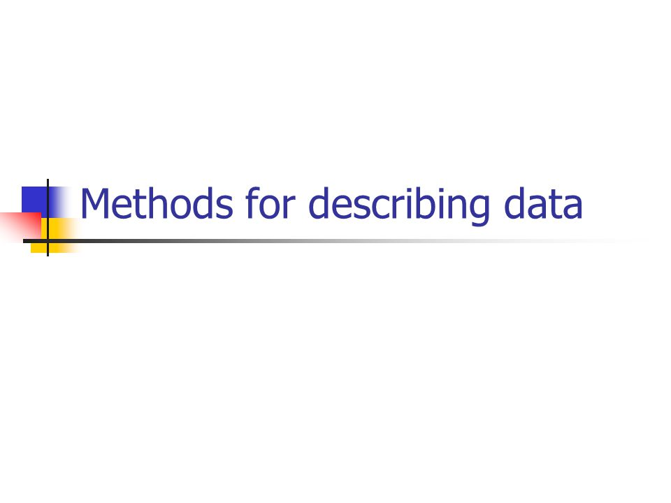 Methods of describing data Tables (row-coloumn table, contingency table, frequency distribution table) Graphs (line, bar, pie, pictogram, histogram, frequency polygon)