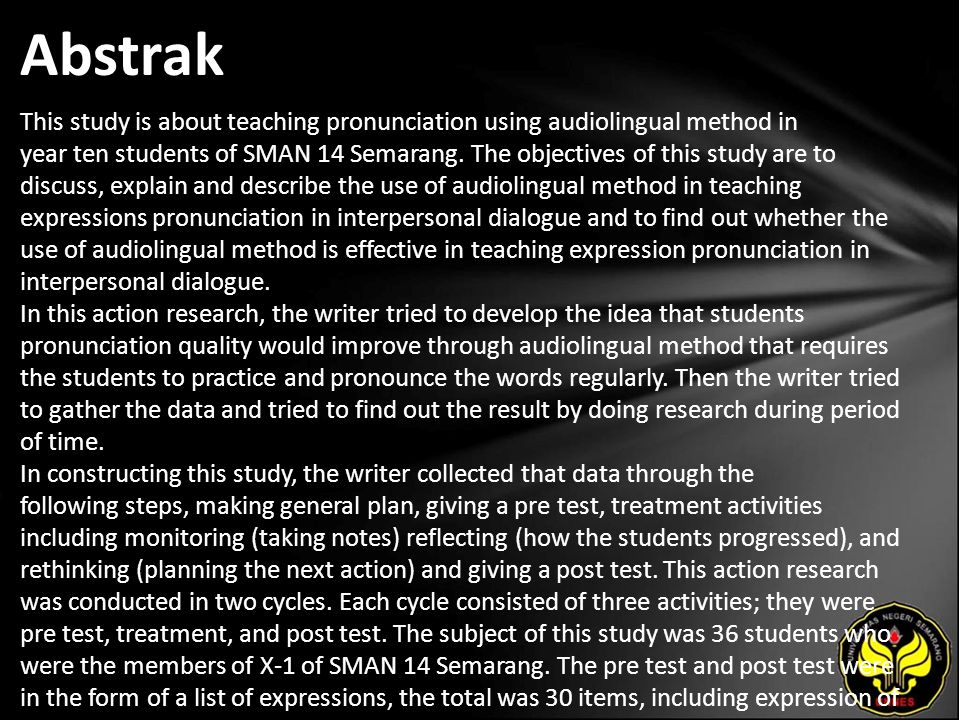 Abstrak This study is about teaching pronunciation using audiolingual method in year ten students of SMAN 14 Semarang.