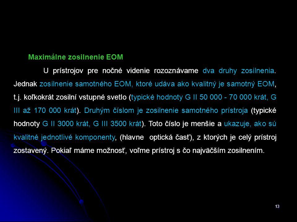 13 Maximálne zosilnenie EOM U prístrojov pre nočné videnie rozoznávame dva druhy zosilnenia.